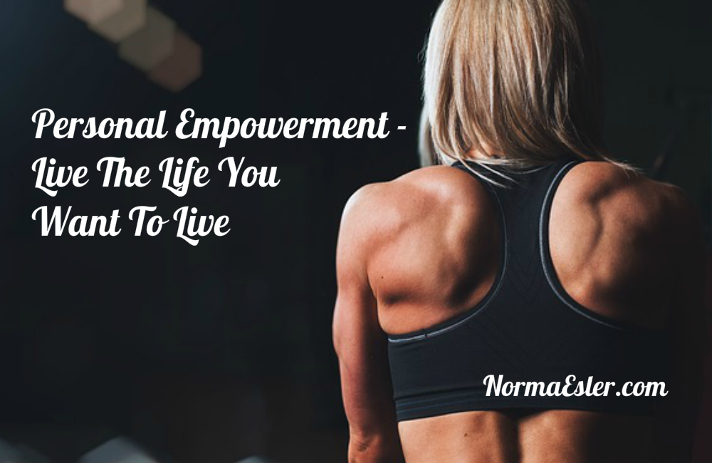 Personal Empowerment – Live The Life You Want To Live