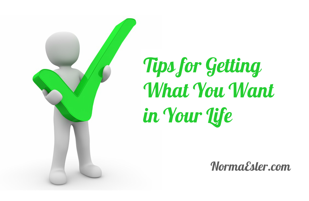 Tips for Getting What You Want in Your Life