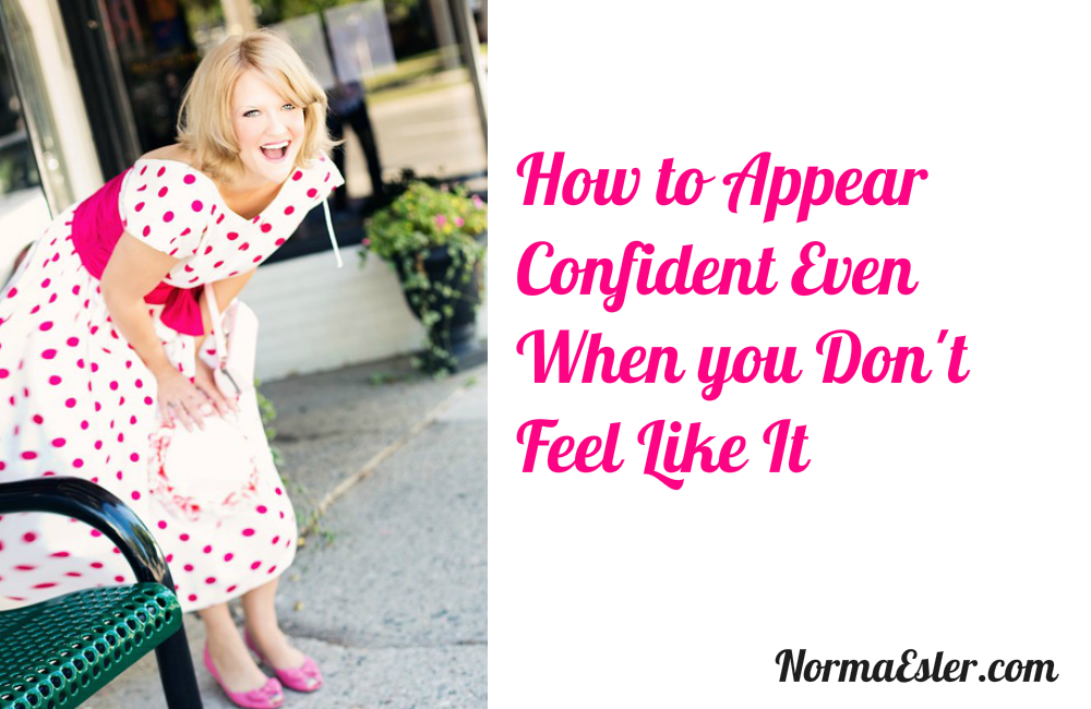 How to Appear Confident Even When you Don't Feel Like It