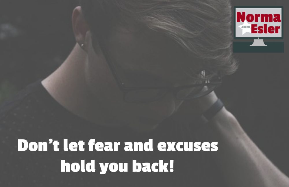 Dont let fear and excuses hold you back