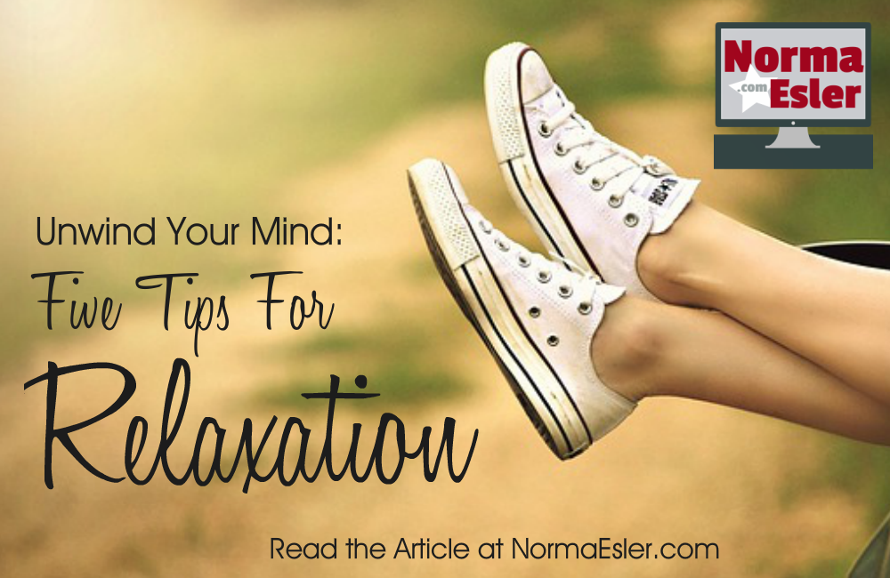 Unwind Your Mind Five Tips For Relaxation
