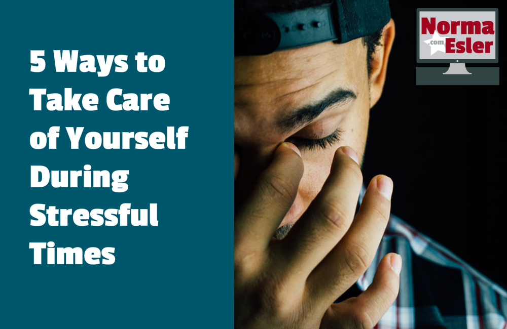 5 Ways to Take Care of Yourself During Stressful Times