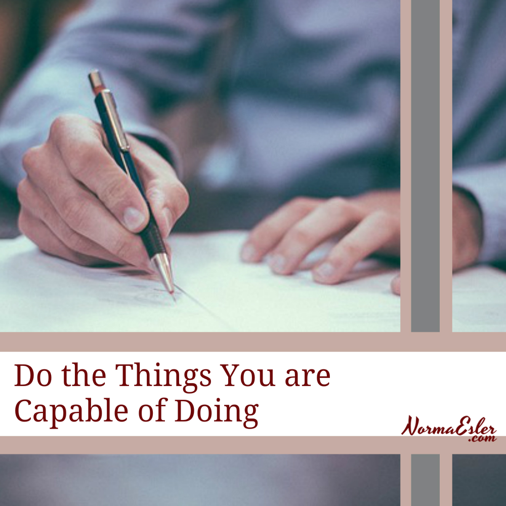 DO the things you are Capable of doing