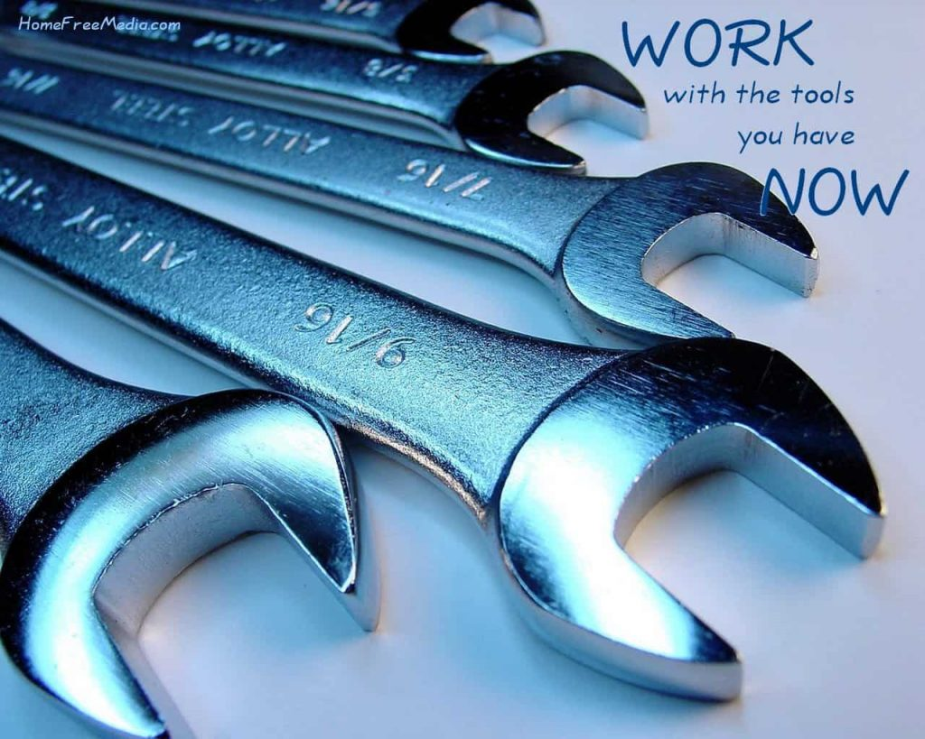 work with the tools you have now