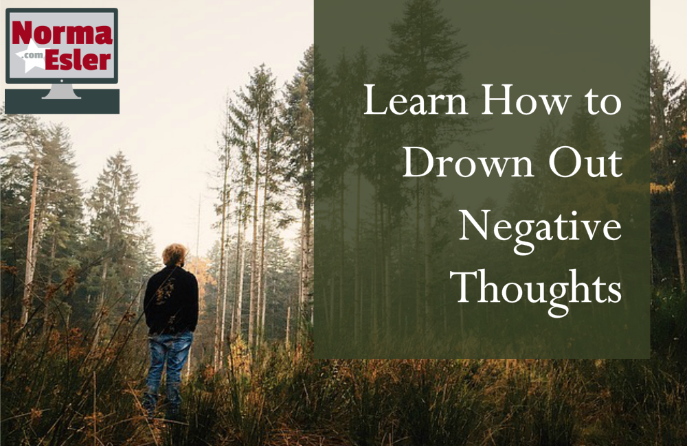Learn How to Drown Out Negative Thoughts
