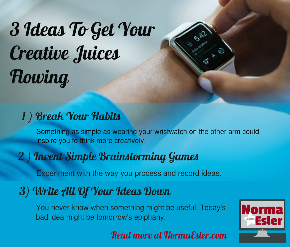 3 Ideas To Get Your Creative Juices Flowing