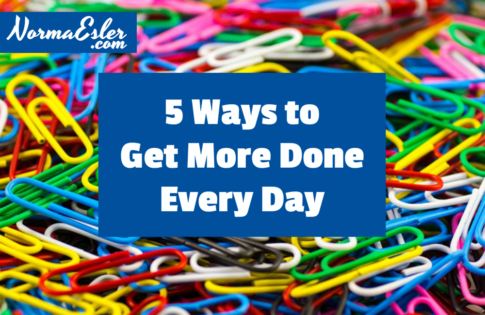 5 Ways to Get More Done Every Day