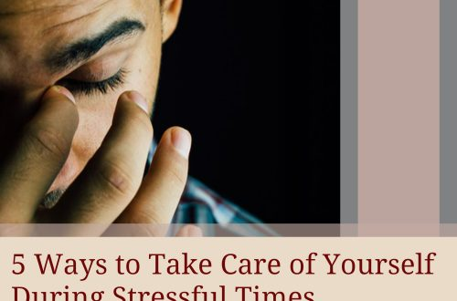 Take Care of Yourself During Stressful Times