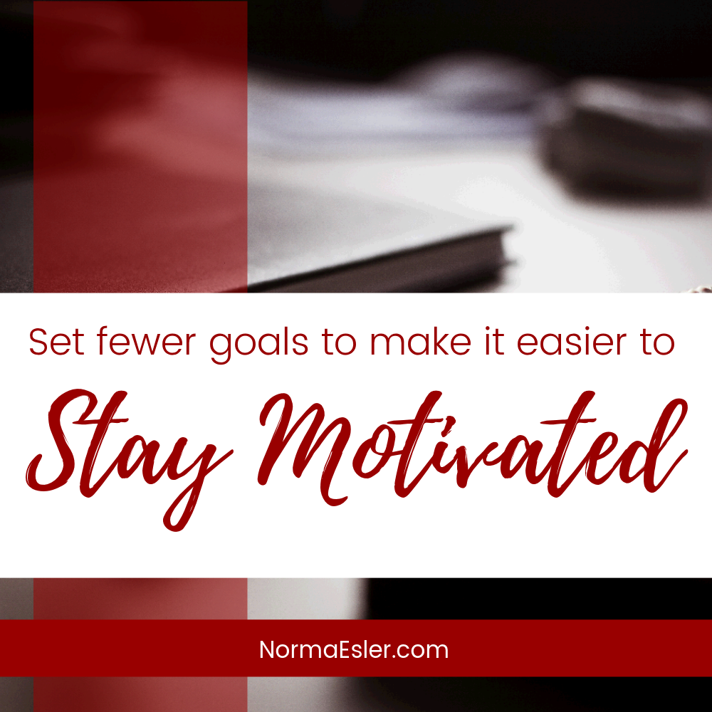 Set fewer goals stay motivated